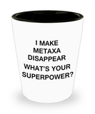 Funny 4.0 shot glass - I Make Metaxa Disappear What's Your Superpower - Shot Glass Premium Gifts Ideas