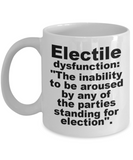 Election night mugs funny , Electile Dysfunction - White Porcelain Coffee 11 oz