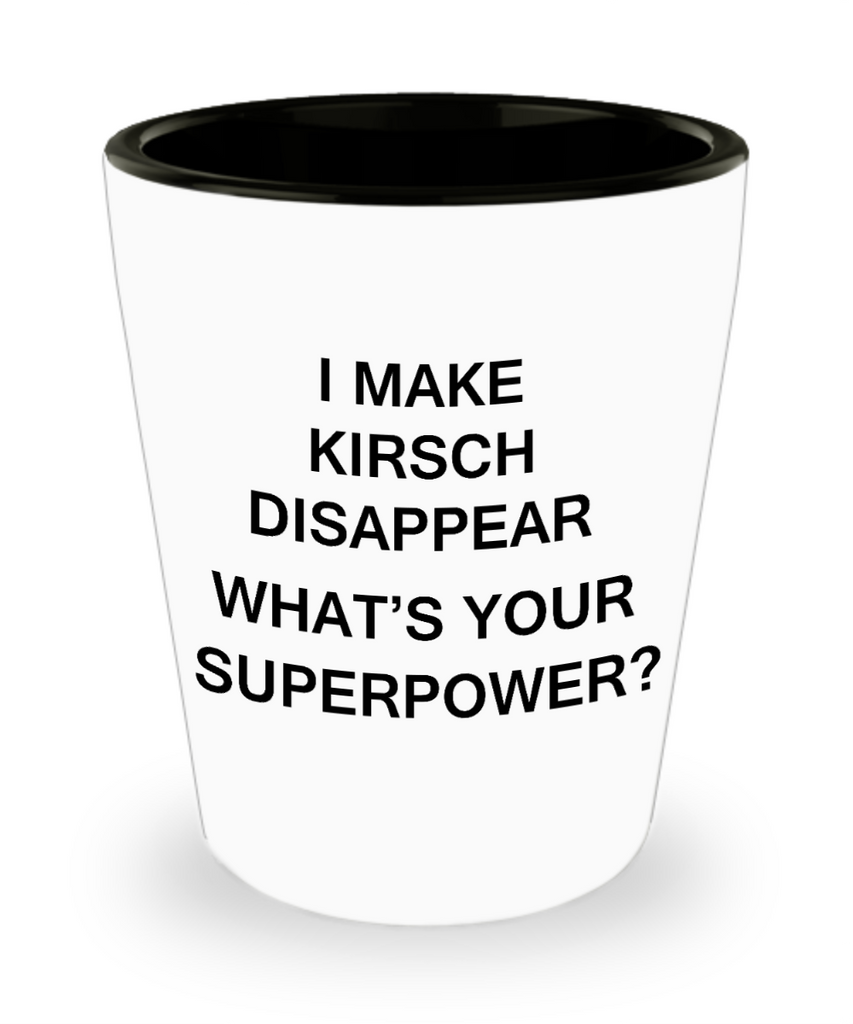 Funny 4.0 shot glass - I Make Kirsch Disappear What's Your Superpower - Shot Glass Premium Gifts Ideas
