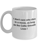 Funny Dog Coffee Mug for Dog Lovers, Dog Lover Gifts - I Don't Care Who Dies, As Long As Collie Smooth Lives - Ceramic Fun Cute Dog Lover Mug White Coffee Cup, 11 Oz