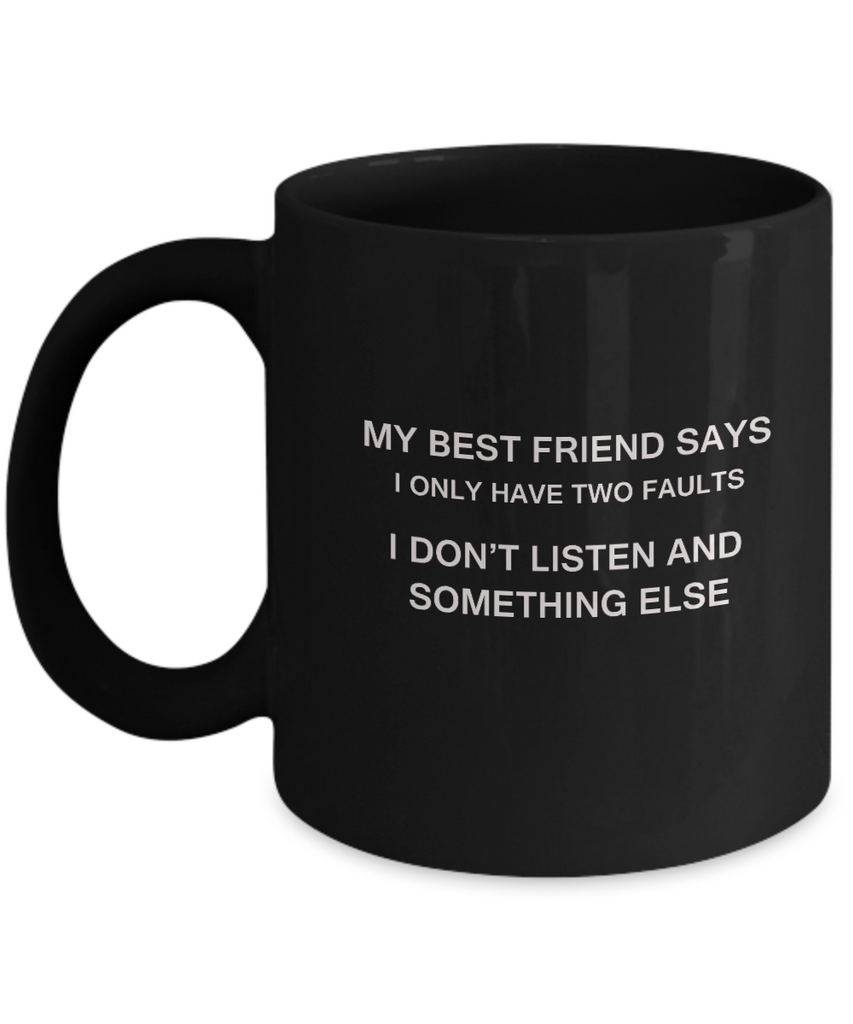 My Best Friend says two faults Black Mugs - Funny Christmas Black coffee mugs 11 oz