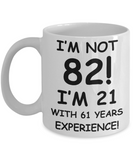 82nd birthday mug gifts , I'm not 82, I'm 21 with 61 Years Experience - White Coffee Mug Tea Cup 11 oz Gift