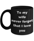 To my wife never forget that I love you - Black Porcelain Coffee 11 oz