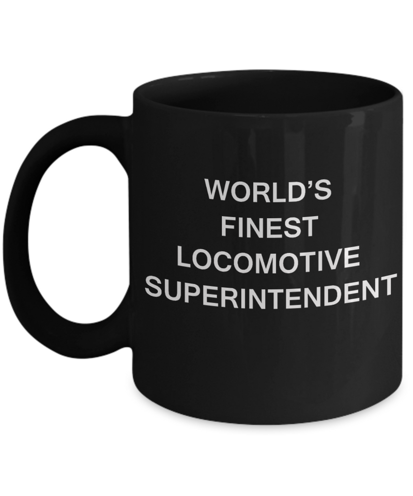 World's Finest Locomotive superintendent - Gifts Black coffee mugs 11 oz