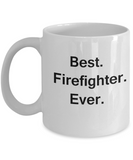 Best Firefighter Ever White Mugs -  Funny Valentine coffee mugs Office mug Birthday Gag Gifts 11 oz