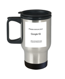 Please remove your google IQ travel mugs - Funny Christmas 14 oz Travel mugs