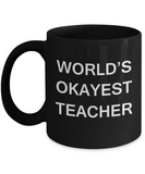 World's Okayest Teacher - Black Porcelain Coffee Cup,Premium 11 oz Funny Mugs Black coffee cup Gifts Ideas