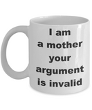 I am a mother your argument is invalid - White Porcelain Coffee 11 oz