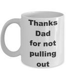 Thanks Dad for not pulling out - White Porcelain Coffee 11 oz