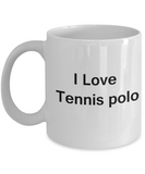 I Love Tennis Polo - Valentines Gifts - Porcelain White Funny White coffee mugs 11 oz