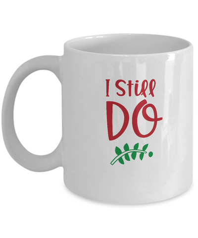 I still do white mugs - Funny Christmas Gifts - Funny White coffee mugs 11 oz