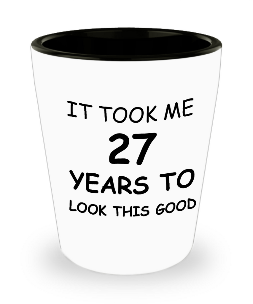 Epresso shot glasses - It Took Me 27 Years To Look This Good - Shot Glass Premium Gifts Ideas