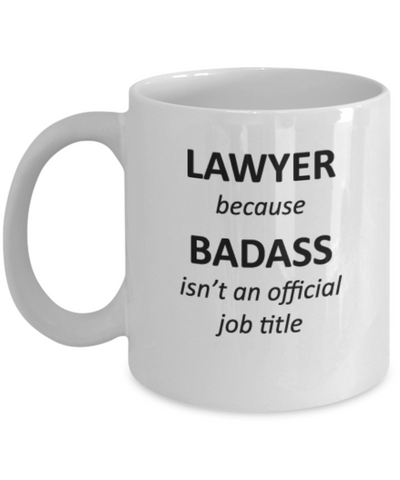 Lawyer Because Badass Isnt An Official Job Title Birthday Gifts Lawyers White Coffee Mugs