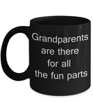 Granddad Gifts - Grandparents are there for all fun parts - Black Porcelain Coffee Cup,Premium 11 oz Funny Mugs   Black coffee cup Gifts Ideas