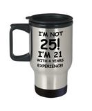 25th birthday mug gifts , I'm not 25, I'm 21 with 4 Years Experience - Stainless Steel Travel Mug 14 oz Gift