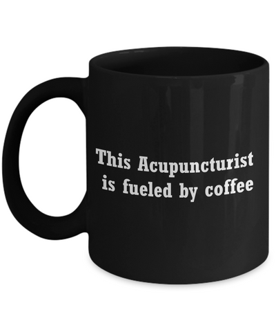 This Acupuncturist  is fueled by coffee-11 OZ black coffee mugs and tea cups