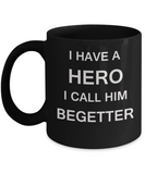 Fathers day gifts from daughter Black 11 oz mugs I HAVE A HERO I CALL HIM BEGETTER