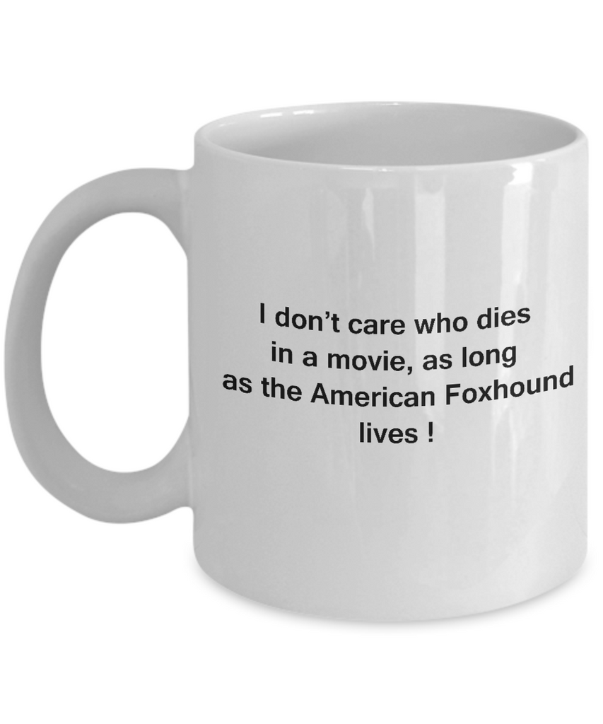 I Don't Care Who Dies, As Long As American Foxhound Lives - White coffee mugs 11 oz