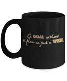 Positive mugs , Goal without a plan is just a wish - Black Coffee Mug Tea Cup 11 oz Gift