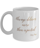 Positive mugs , Always deliver more than expected - White Coffee Mug Tea Cup 11 oz Gift