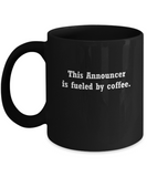 Announcer coffee mug -Fueled by coffee -Funny Christmas Gifts - Funny Black coffee mugs 11 oz