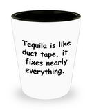 Tequlia shot glasses - Tequila is like Duct Tapes Fixes Everything - Shot Glass Premium Gifts Ideas