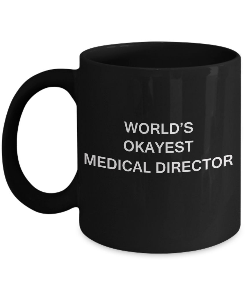 Medical Director Gift - World's Okayest Medical Director - Birthday Gifts Ceramic Cup Black, Funny Mugs Gift Ideas 11 Oz