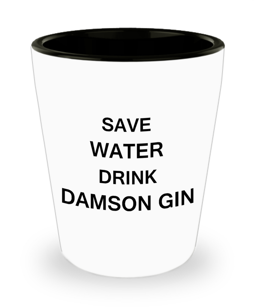 4 0z shot glasses - Save Water, Drink Damson Gin - Shot Glass Premium Gifts Ideas