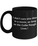 Funny Dog Coffee Mug for Dog Lovers, Dog Lover Gifts - I Don't Care Who Dies, As Long As Collie Rough Lives - Ceramic Fun Cute Dog Lover Mug Black Coffee Cup, 11 Oz