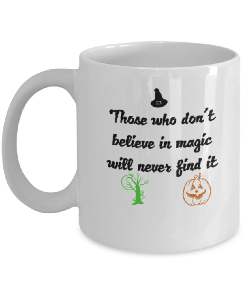 Those who don't believe in magic will never find it 11 OZ Broom Hat Pumpkin Tree Scary