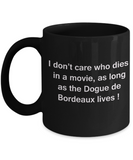 Funny Dog Coffee Mug for Dog Lovers, Dog Lover Gifts - I Don't Care Who Dies, As Long As Dogue de Bordeaux Lives - Ceramic Fun Cute Dog Lover Mug Black Coffee Cup, 11 Oz