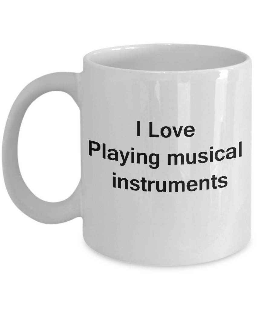 I Love Playing Musical Instruments White Mugs - Funny Coffee Mugs White coffee mugs 11 oz