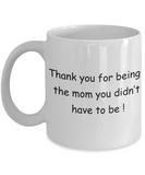 Mothers gift special love heart poem mug - Thank you for being the Mom you didn't have to be - White Porcelain Coffee Mug Cute Ceramic Cup 11 oz