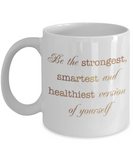 Positive mugs , Be the strongest smartest and healthiest version of you - White Coffee Mug Tea Cup 11 oz Gift