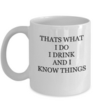To Keep That's What I Do, I Drink and I Know Things Coffee Mugs 11 OZ Tea cup funny gifts