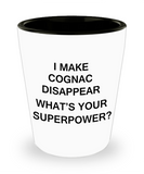 Funny 4.0 shot glass - I Make Cognac Disappear What's Your Superpower - Shot Glass Premium Gifts Ideas