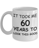 60th birthday gifts for women - It Took Me 60 Years To Look This Good - Best 60th Birthday Gifts for family Ceramic Cup White, Funny Mugs Gift Ideas 11 Oz