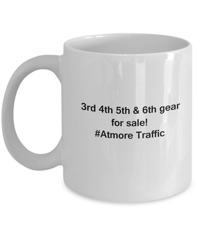 3rd 4th 5th & 6th Gear for Sale! Atmore Traffic coffee mugs for Car lovers and Driving city traffic - Funny Christmas Gifts - Porcelain white Funny Coffee Mug , Best Office Tea Mug & Birthday Gag Gifts 11 oz