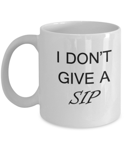 I Don't Give a Sip Coffee Mugs Tea Cups 11 OZ Funny Gift Ideas Sip Coffee Juice