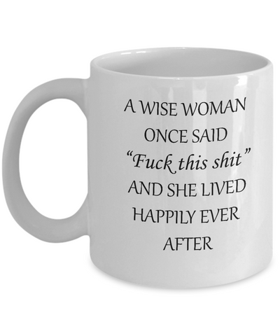 Funny Coffee Mugs - Wise Woman Mugs -  11oz Sarcastic Romantic Love Gift For Valentine's Day, Best Couples, Married, Best Office Tea Mug & Coffee Cup Gifts