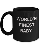 Funny Baby Boy & Girl Mugs - World's Finest Baby - Black coffee mugs 11 oz