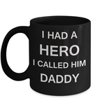 Sympathy gifts for loss of father - I Had a Hero I called him Daddy - Black Porcelain Coffee Cup,Premium 11 oz Funny Mugs Black coffee cup Gifts Idea