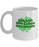 50% Irish 50% Cuban 100% Awesome - 11 OZ Funny Coffee mugs tea cup Gift Ideas White Coffee mugs