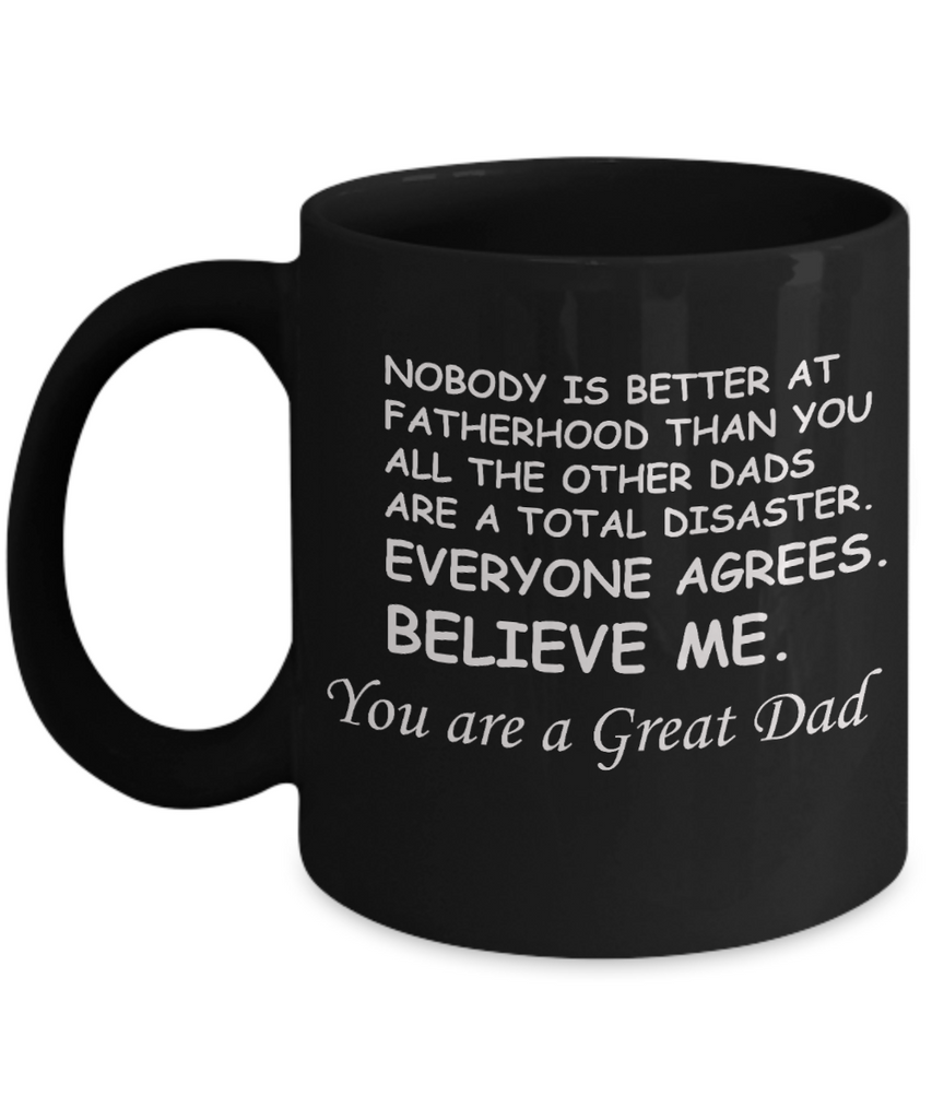 You Are A Great Job Dad Funny coffee mugs - Funny Father's Day Gifts for Dad - 11 Oz Black mugs