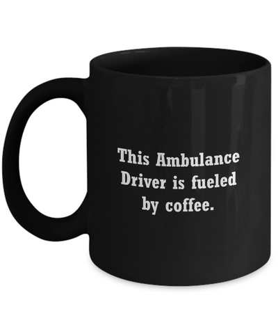 Ambulance driver mug - fueled by coffee- Christmas Gifts - Black coffee mugs 11 oz