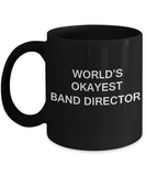 Band Director Gifts - World's Okayest Band Director - Birthday Gifts Ceramic Cup Black, Funny Mugs Gift Ideas 11 Oz