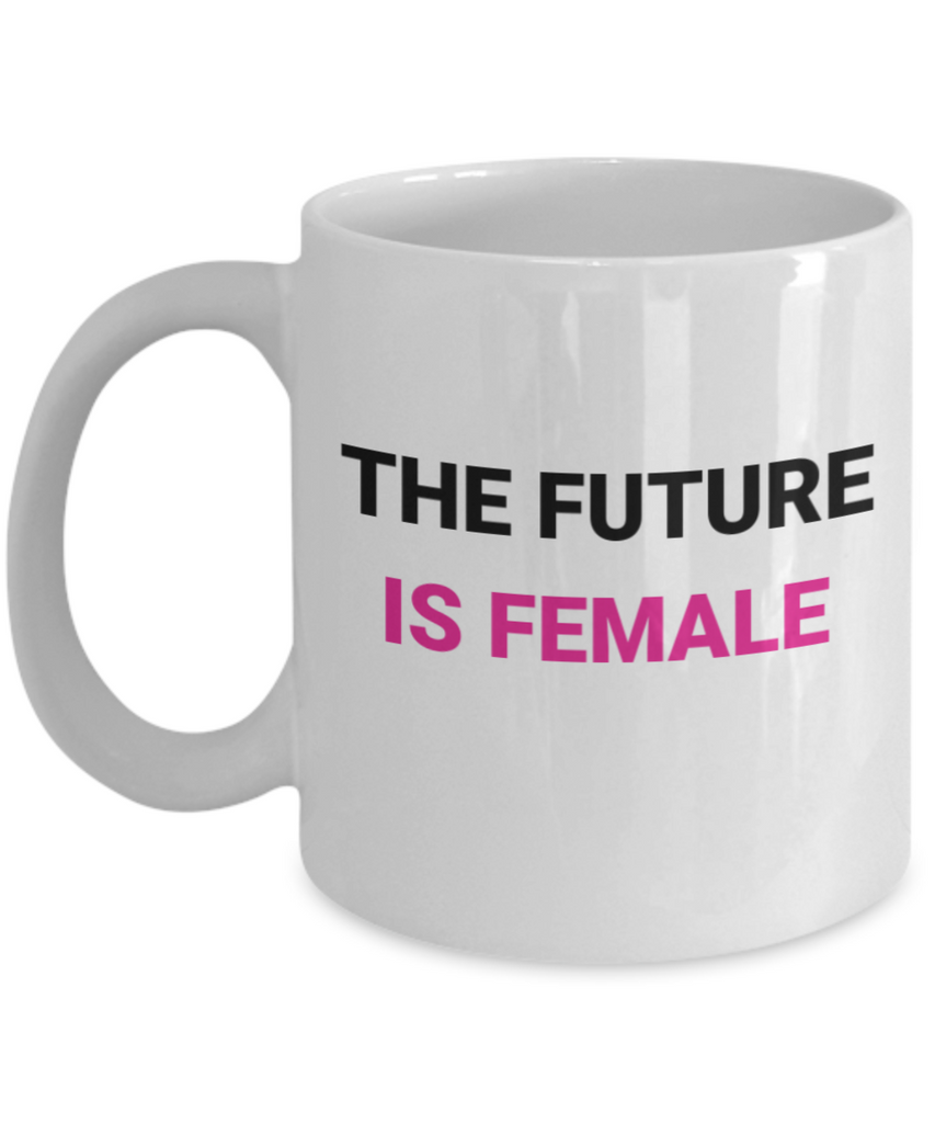 The Future is Female Coffee Mug - White Porcelain Coffee Cup,Premium 11 oz White coffee cup