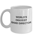 Funny Band Director Gifts - World's Okayest Band Director - Birthday Gifts Ceramic Cup White, Funny Mugs Gift Ideas 11 Oz