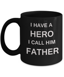 I HAVE A HERO I CALL HIM FATHER Fathers day gifts from daughter Black 11 oz mugs funny