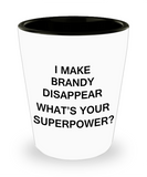 Funny 4.0 shot glass - I Make Brandy Disappear What's Your Superpower - Shot Glass Premium Gifts Ideas
